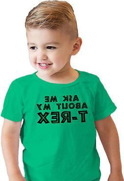 Toddler Ask Me About My Trex T Shirt Funny Cool Dinosaur Fli